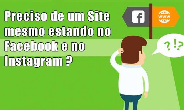 Preciso de um Site mesmo estando no Facebook e no Instagram?